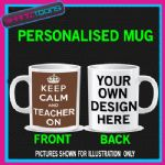 KEEP CALM AND TEACHER ON MUG PERSONALISED GIFT 001